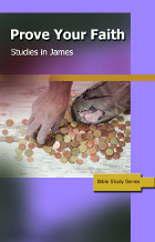 Prove Your Faith - Studies in James